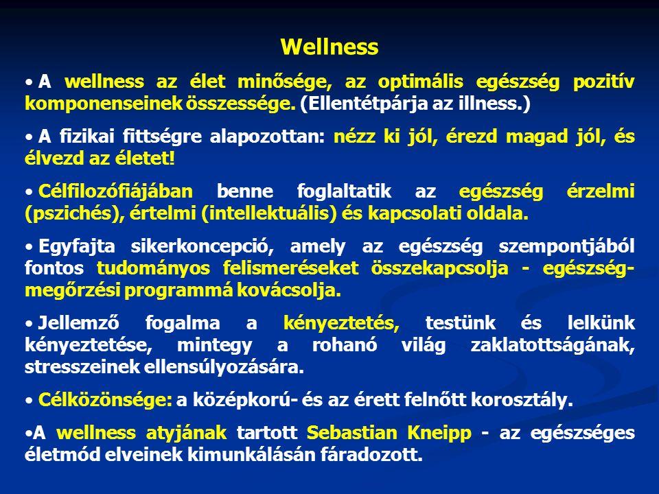 Wellness • A wellness az élet minősége, az optimális egészség pozitív komponenseinek összessége. (Ellentétpárja az illness.) • A fizikai fittségre ala