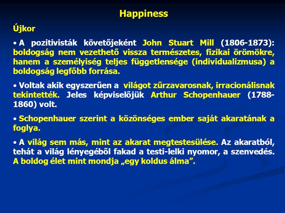 Happiness Újkor • A pozitivisták követőjeként John Stuart Mill (1806-1873): boldogság nem vezethető vissza természetes, fizikai örömökre, hanem a szem