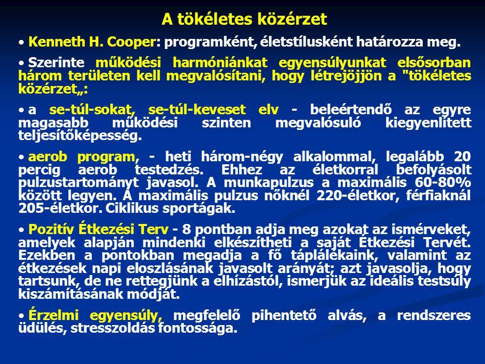 A tökéletes közérzet • Kenneth H. Cooper: programként, életstílusként határozza meg. • Szerinte működési harmóniánkat egyensúlyunkat elsősorban három