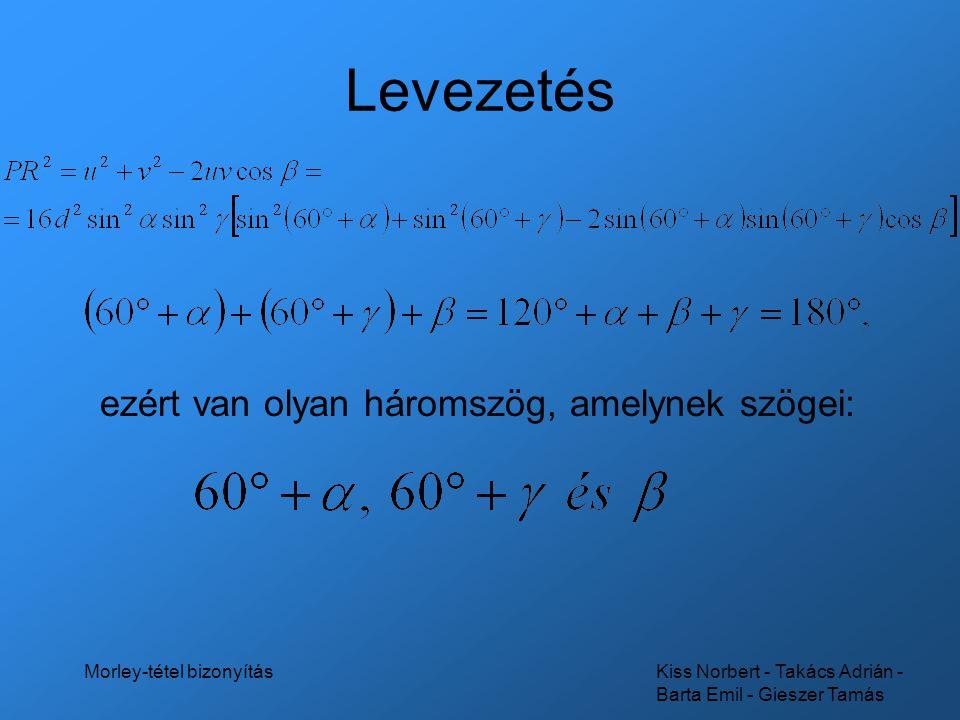 Kiss Norbert - Takács Adrián - Barta Emil - Gieszer Tamás Morley-tétel bizonyítás Levezetés ezért van olyan háromszög, amelynek szögei: