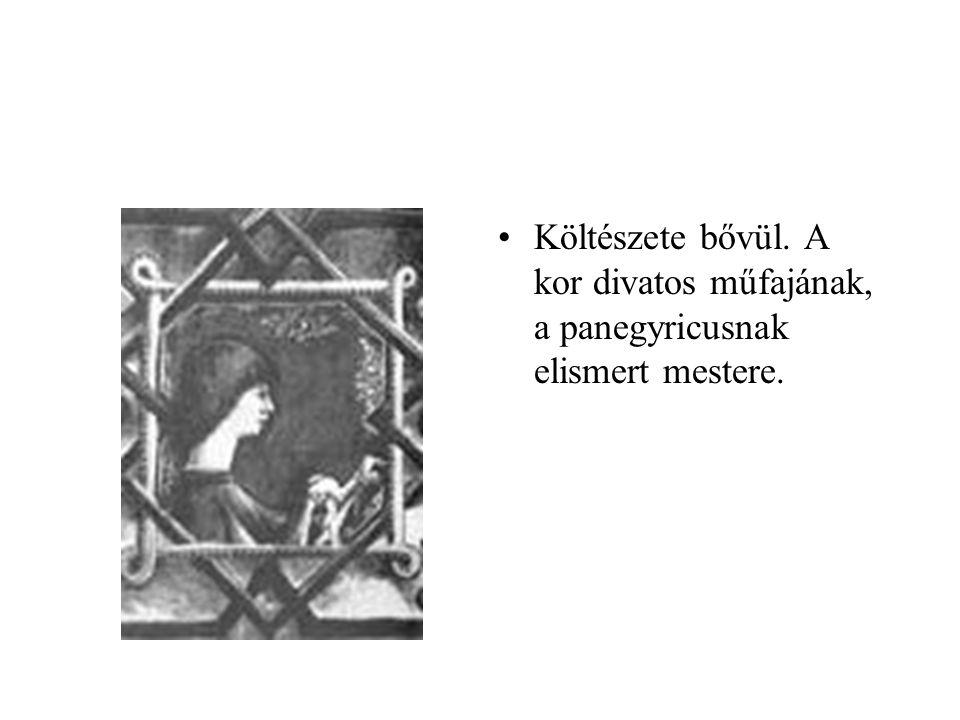 •Költészete bővül. A kor divatos műfajának, a panegyricusnak elismert mestere.