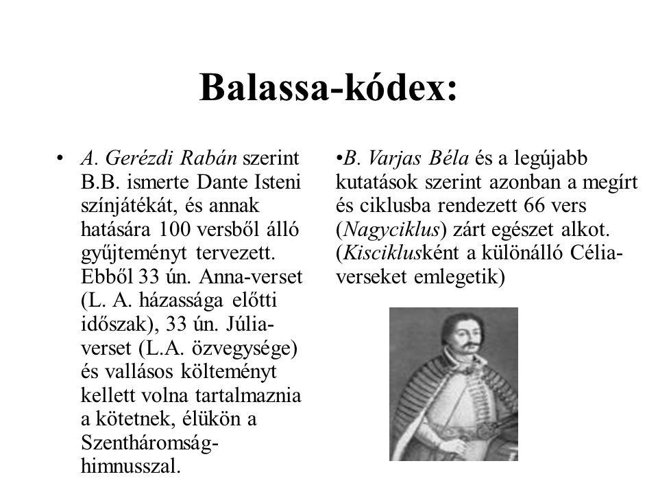 Balassa-kódex: •A. Gerézdi Rabán szerint B.B. ismerte Dante Isteni színjátékát, és annak hatására 100 versből álló gyűjteményt tervezett. Ebből 33 ún.