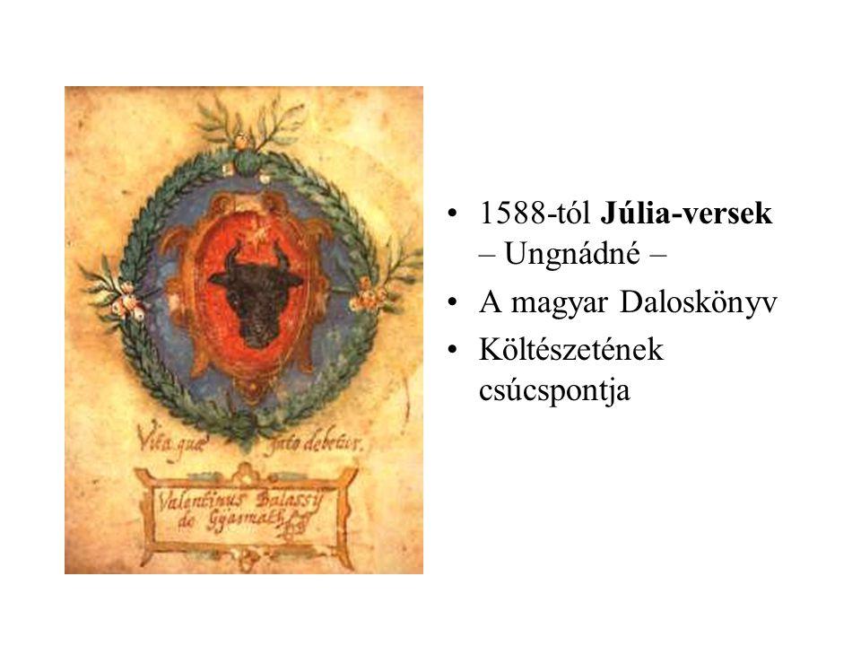 •1588-tól Júlia-versek – Ungnádné – •A magyar Daloskönyv •Költészetének csúcspontja