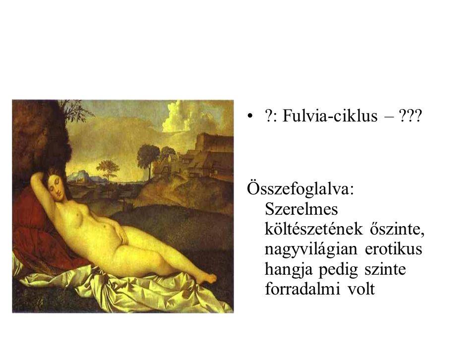 •?: Fulvia-ciklus – ??? Összefoglalva: Szerelmes költészetének őszinte, nagyvilágian erotikus hangja pedig szinte forradalmi volt