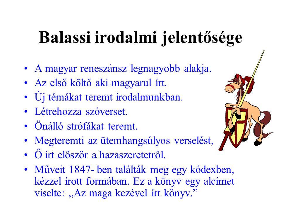 Balassi irodalmi jelentősége •A magyar reneszánsz legnagyobb alakja. •Az első költő aki magyarul írt. •Új témákat teremt irodalmunkban. •Létrehozza sz