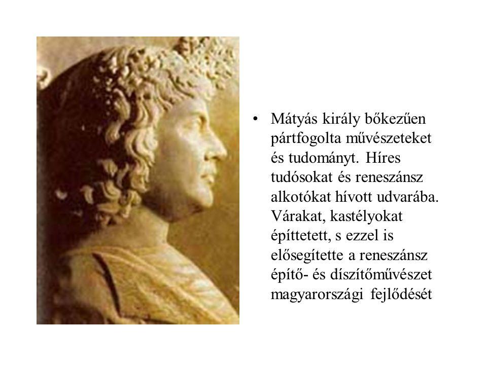 •Mátyás király bőkezűen pártfogolta művészeteket és tudományt. Híres tudósokat és reneszánsz alkotókat hívott udvarába. Várakat, kastélyokat építtetet