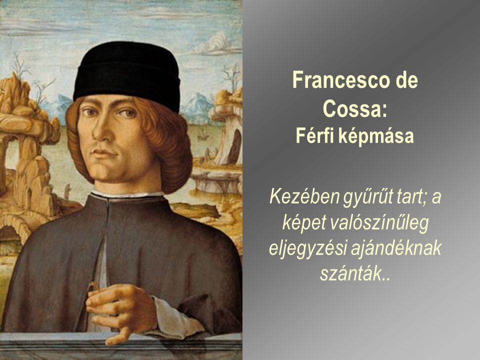 Francesco de Cossa: Férfi képmása Kezében gyűrűt tart; a képet valószínűleg eljegyzési ajándéknak szánták..