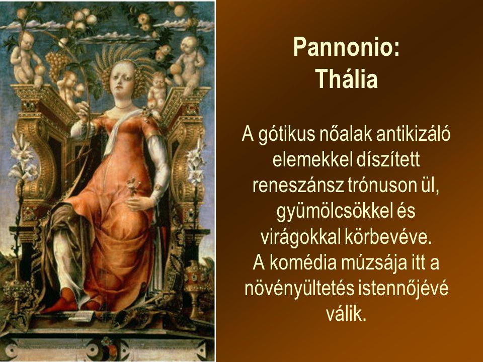 Pannonio: Thália A gótikus nőalak antikizáló elemekkel díszített reneszánsz trónuson ül, gyümölcsökkel és virágokkal körbevéve. A komédia múzsája itt