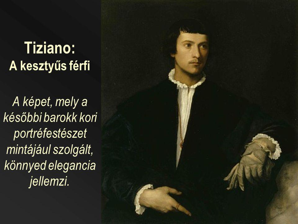 Tiziano: A kesztyűs férfi A képet, mely a későbbi barokk kori portréfestészet mintájául szolgált, könnyed elegancia jellemzi.