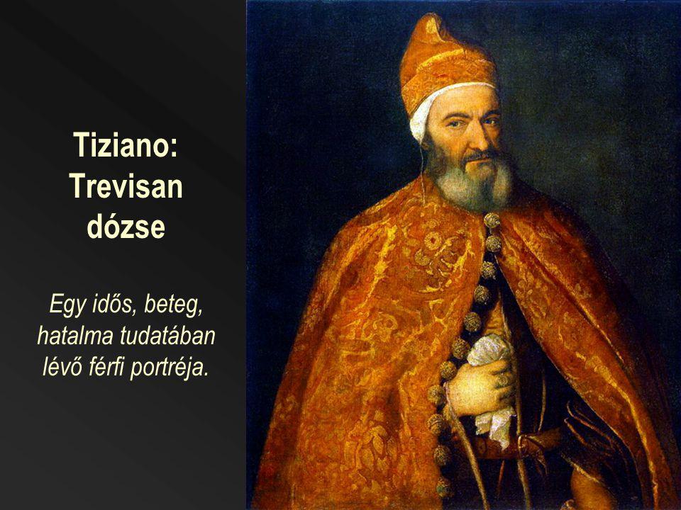 Tiziano: Trevisan dózse Egy idős, beteg, hatalma tudatában lévő férfi portréja.
