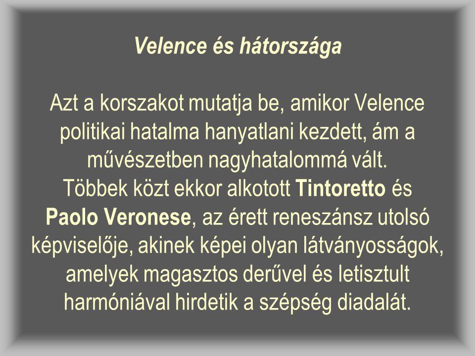 Velence és hátországa Azt a korszakot mutatja be, amikor Velence politikai hatalma hanyatlani kezdett, ám a művészetben nagyhatalommá vált. Többek köz