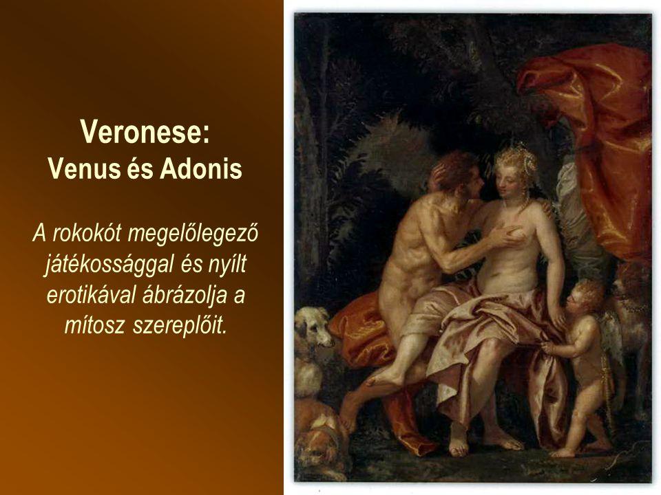 Veronese: Venus és Adonis A rokokót megelőlegező játékossággal és nyílt erotikával ábrázolja a mítosz szereplőit.