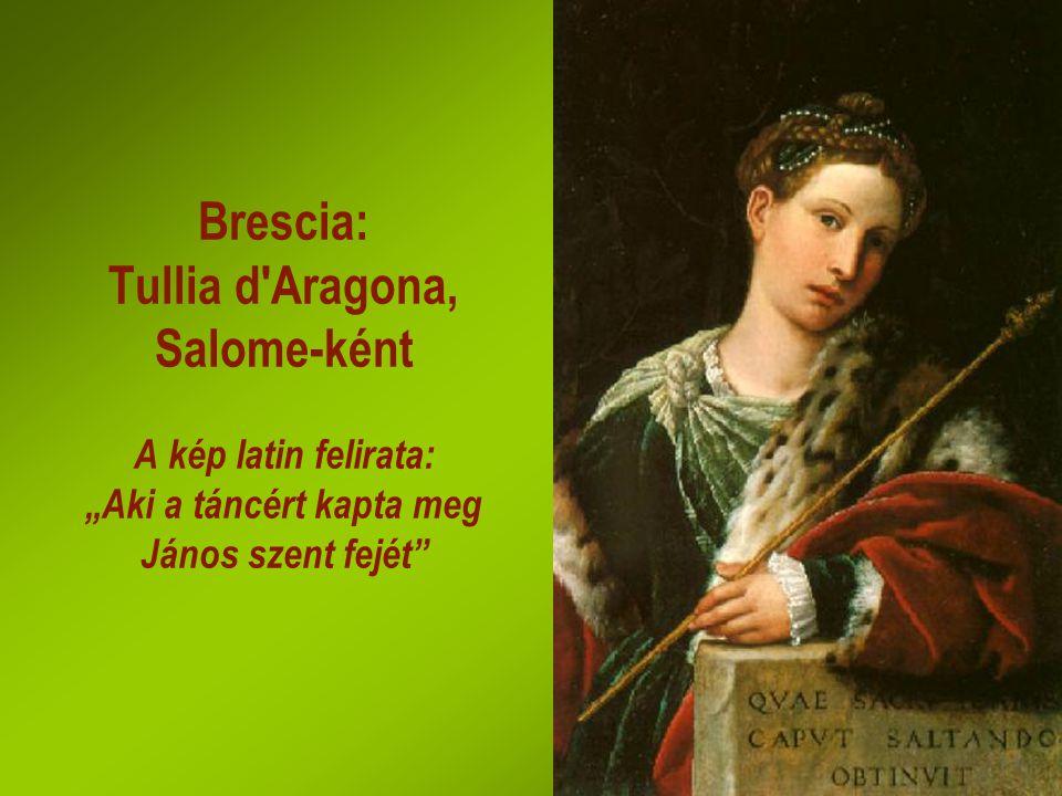 """Brescia: Tullia d'Aragona, Salome-ként A kép latin felirata: """"Aki a táncért kapta meg János szent fejét"""""""