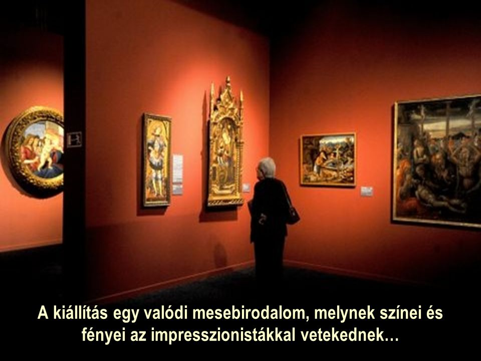 A kiállítás egy valódi mesebirodalom, melynek színei és fényei az impresszionistákkal vetekednek…