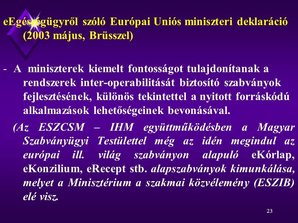 23 eEgészégügyről szóló Európai Uniós miniszteri deklaráció (2003 május, Brüsszel) - A miniszterek kiemelt fontosságot tulajdonítanak a rendszerek inter-operabilitását biztosító szabványok fejlesztésének, különös tekintettel a nyitott forráskódú alkalmazások lehetőségeinek bevonásával.