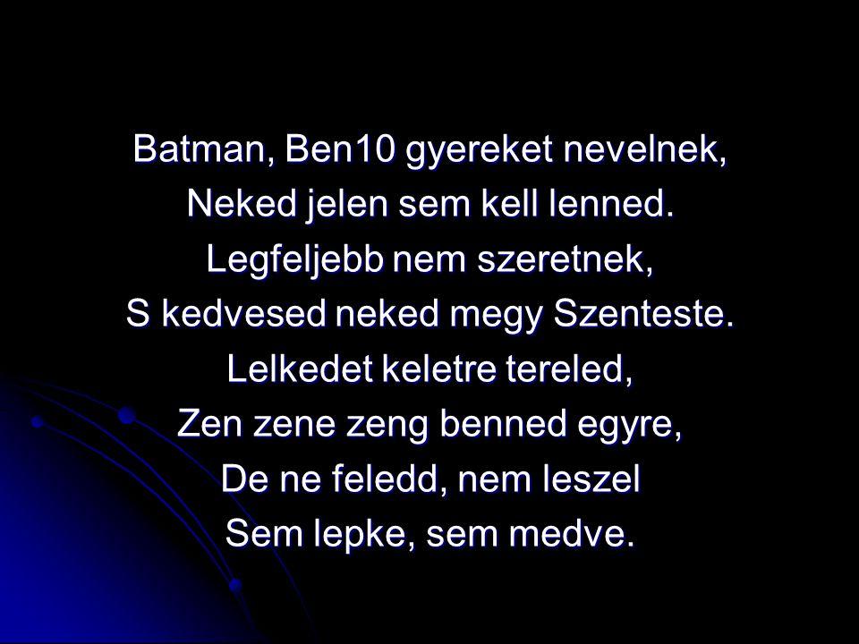 Batman, Ben10 gyereket nevelnek, Neked jelen sem kell lenned.