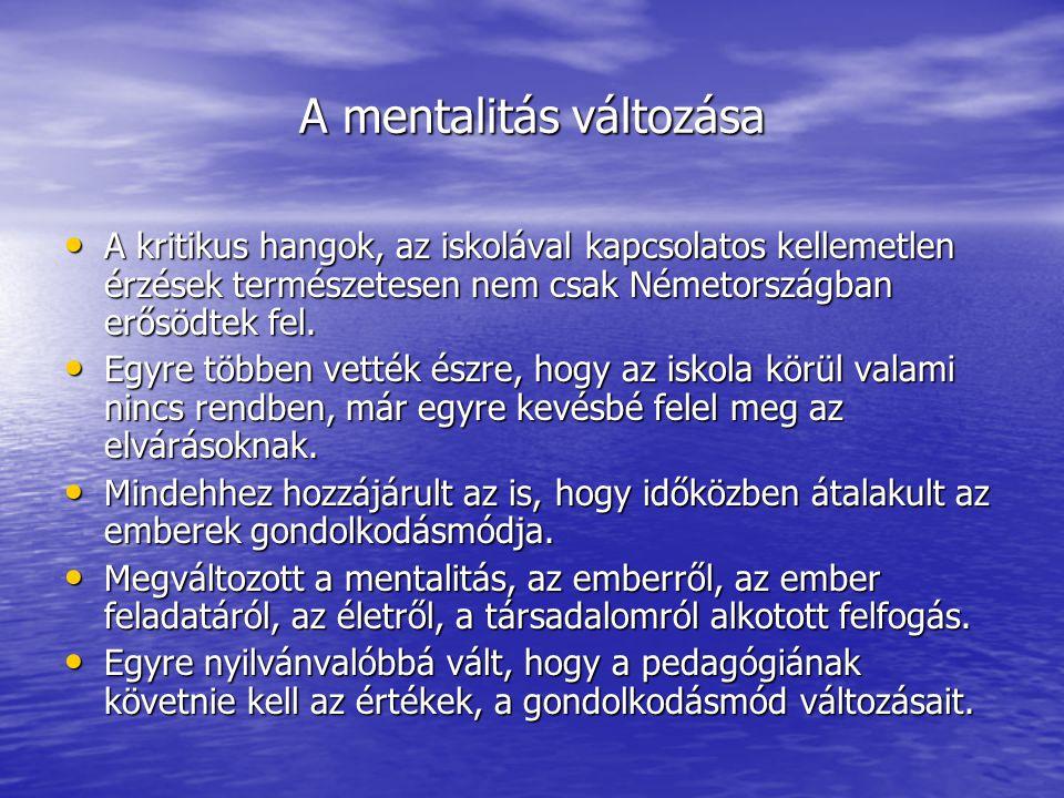 A mentalitás változása • A kritikus hangok, az iskolával kapcsolatos kellemetlen érzések természetesen nem csak Németországban erősödtek fel. • Egyre