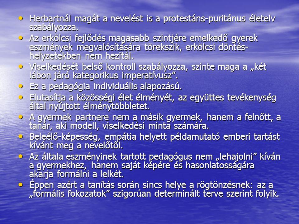 • Herbartnál magát a nevelést is a protestáns-puritánus életelv szabályozza. • Az erkölcsi fejlődés magasabb szintjére emelkedő gyerek eszmények megva
