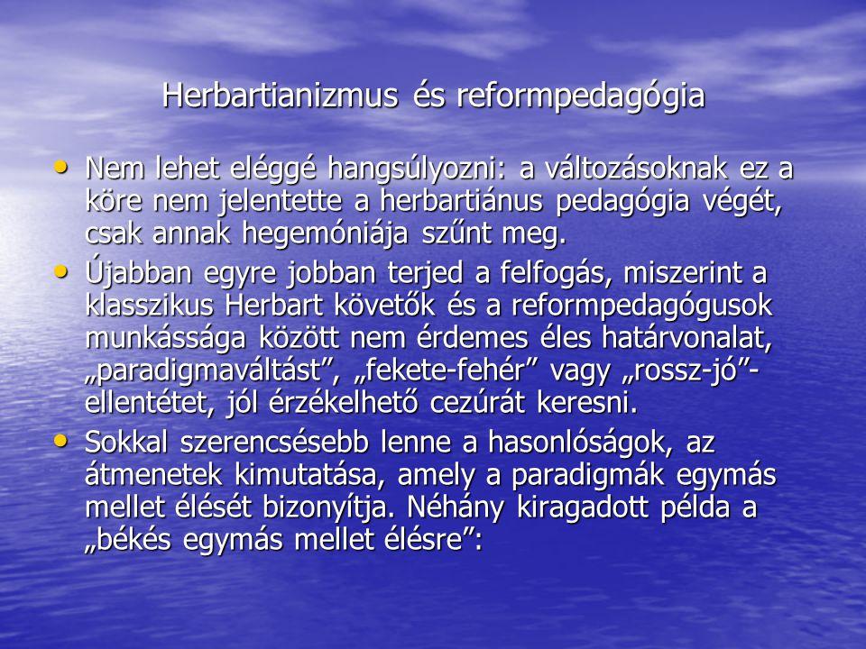 Herbartianizmus és reformpedagógia • Nem lehet eléggé hangsúlyozni: a változásoknak ez a köre nem jelentette a herbartiánus pedagógia végét, csak anna