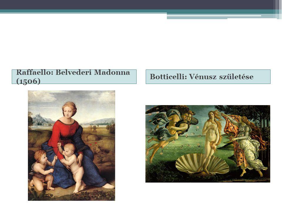 Raffaello: Belvederi Madonna (1506) Botticelli: Vénusz születése
