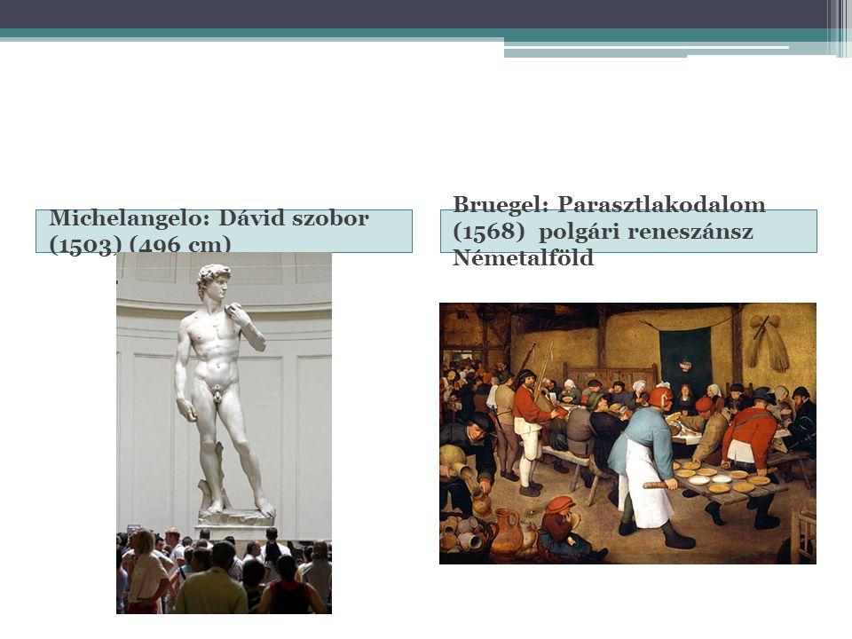 Michelangelo: Dávid szobor (1503) (496 cm) Bruegel: Parasztlakodalom (1568) polgári reneszánsz Németalföld