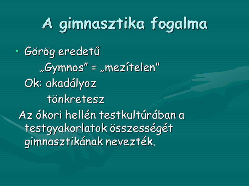 """A gimnasztika fogalma •Görög eredetű """"Gymnos = """"mezítelen Ok: akadályoz tönkretesz tönkretesz Az ókori hellén testkultúrában a testgyakorlatok összességét gimnasztikának nevezték."""