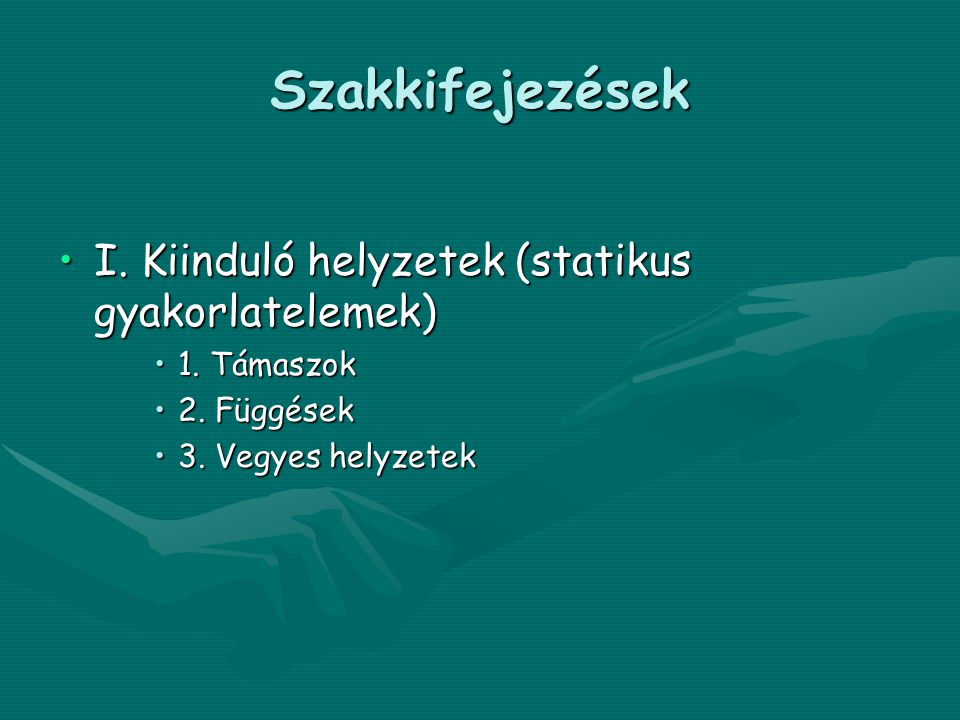 Szakkifejezések •I.Kiinduló helyzetek (statikus gyakorlatelemek) •1.