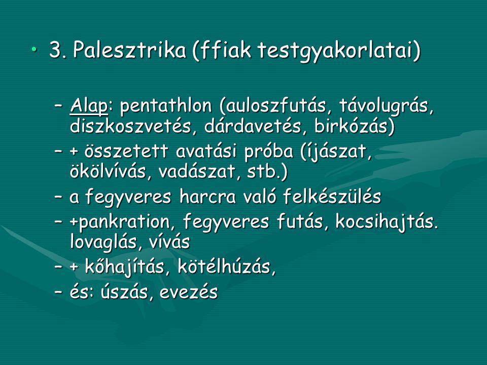 •3. Palesztrika (ffiak testgyakorlatai) –Alap: pentathlon (auloszfutás, távolugrás, diszkoszvetés, dárdavetés, birkózás) –+ összetett avatási próba (í