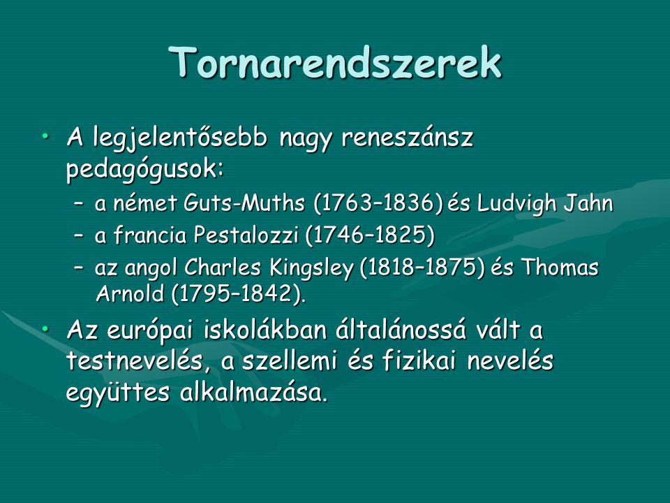 Tornarendszerek •A legjelentősebb nagy reneszánsz pedagógusok: –a német Guts-Muths (1763–1836) és Ludvigh Jahn –a francia Pestalozzi (1746–1825) –az angol Charles Kingsley (1818–1875) és Thomas Arnold (1795–1842).