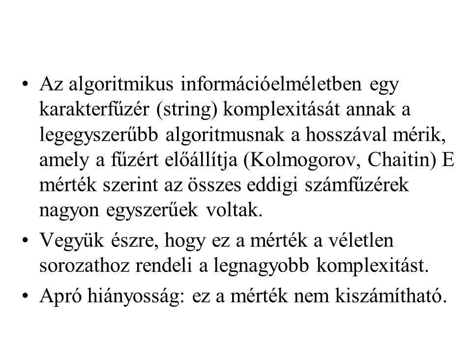 •Az algoritmikus információelméletben egy karakterfűzér (string) komplexitását annak a legegyszerűbb algoritmusnak a hosszával mérik, amely a fűzért e