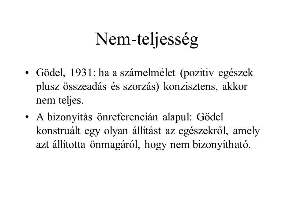 Nem-teljesség •Gödel, 1931: ha a számelmélet (pozitiv egészek plusz összeadás és szorzás) konzisztens, akkor nem teljes. •A bizonyítás önreferencián a