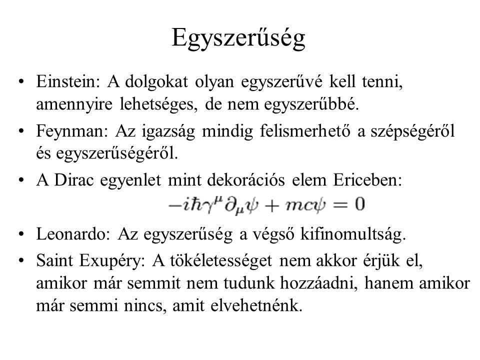 Egyszerűség •Einstein: A dolgokat olyan egyszerűvé kell tenni, amennyire lehetséges, de nem egyszerűbbé. •Feynman: Az igazság mindig felismerhető a sz