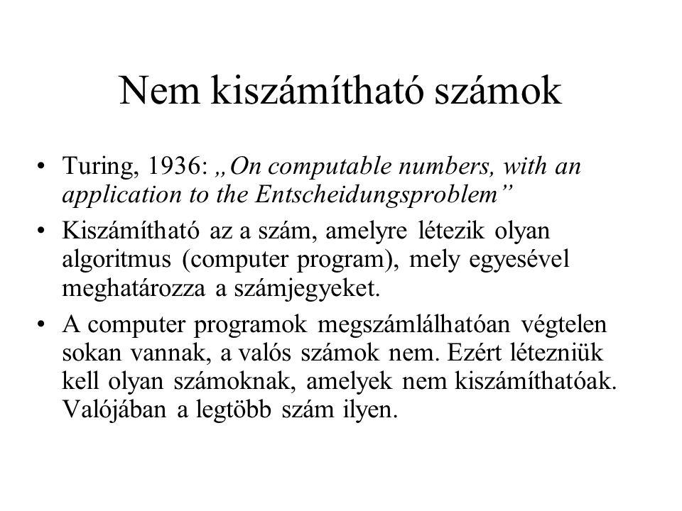 """Nem kiszámítható számok •Turing, 1936: """"On computable numbers, with an application to the Entscheidungsproblem"""" •Kiszámítható az a szám, amelyre létez"""