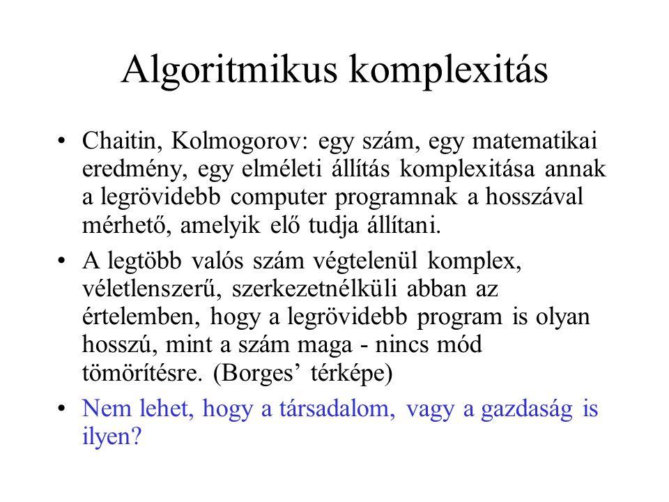 Algoritmikus komplexitás •Chaitin, Kolmogorov: egy szám, egy matematikai eredmény, egy elméleti állítás komplexitása annak a legrövidebb computer prog