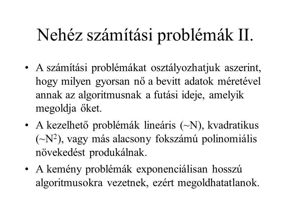 Nehéz számítási problémák II. •A számítási problémákat osztályozhatjuk aszerint, hogy milyen gyorsan nő a bevitt adatok méretével annak az algoritmusn