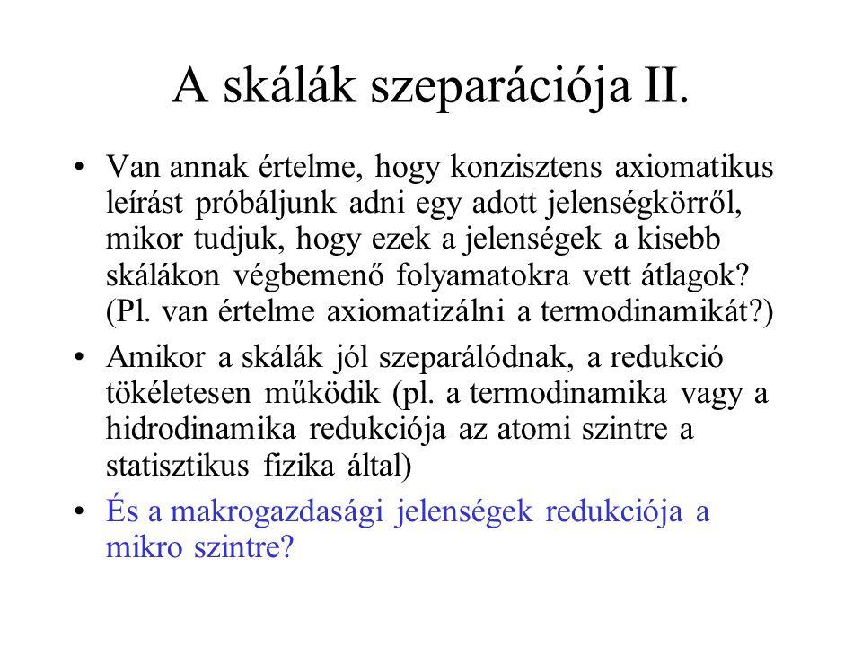 A skálák szeparációja II. •Van annak értelme, hogy konzisztens axiomatikus leírást próbáljunk adni egy adott jelenségkörről, mikor tudjuk, hogy ezek a