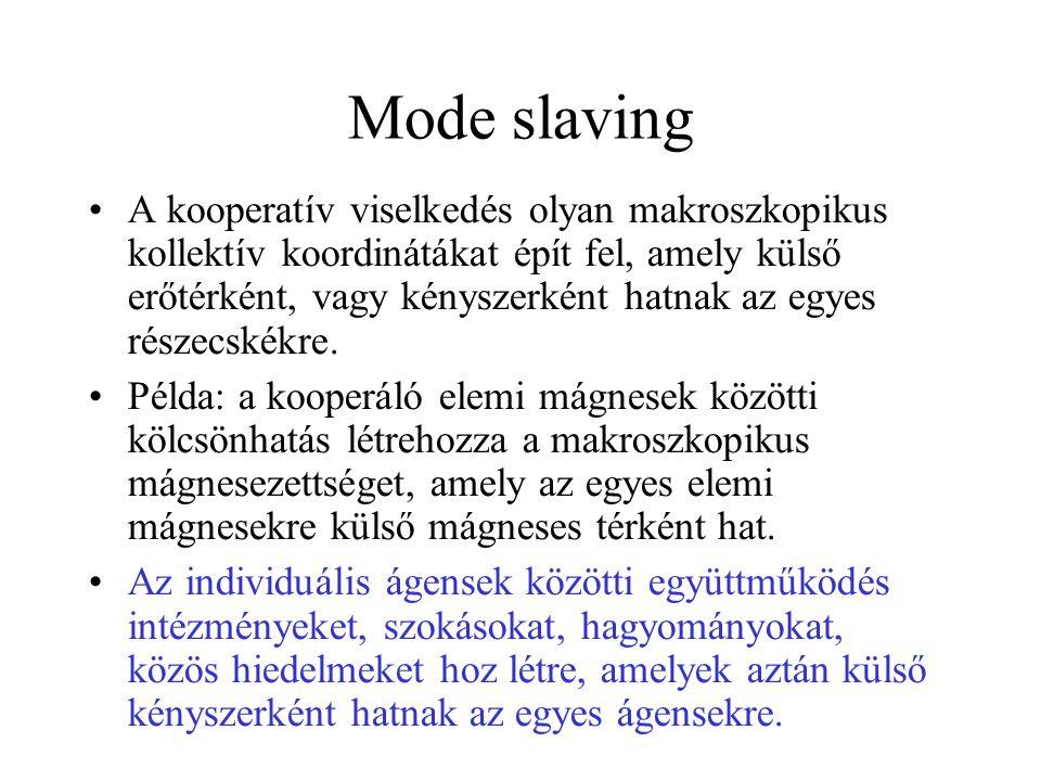 Mode slaving •A kooperatív viselkedés olyan makroszkopikus kollektív koordinátákat épít fel, amely külső erőtérként, vagy kényszerként hatnak az egyes