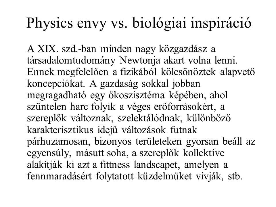 Physics envy vs. biológiai inspiráció A XIX. szd.-ban minden nagy közgazdász a társadalomtudomány Newtonja akart volna lenni. Ennek megfelelően a fizi