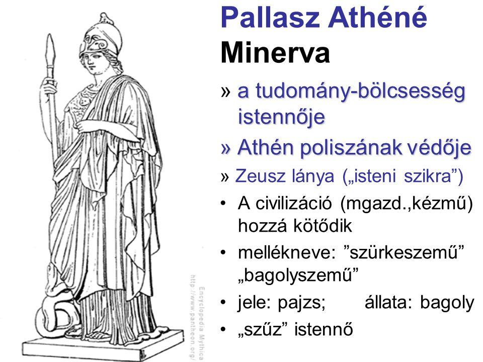 """Pallasz Athéné Minerva a tudomány-bölcsesség istennője » a tudomány-bölcsesség istennője » Athén poliszának védője » Zeusz lánya (""""isteni szikra"""") •A"""