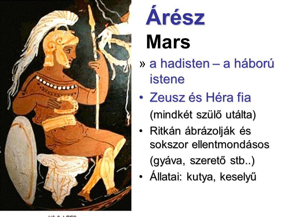 Árész Árész Mars a hadisten – a háború istene » a hadisten – a háború istene •Zeusz és Héra fia (mindkét szülő utálta) •Ritkán ábrázolják és sokszor e