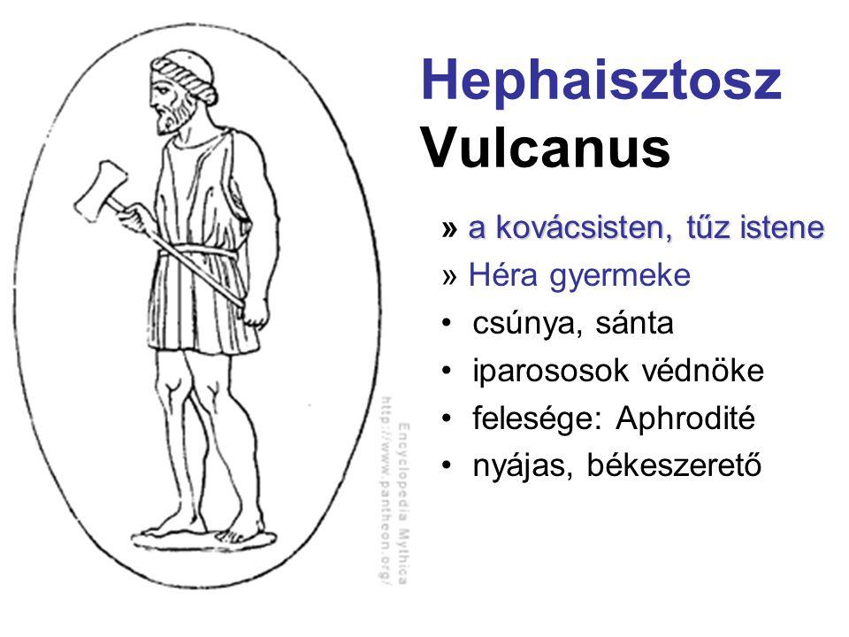 Hephaisztosz Vulcanus a kovácsisten, tűz istene » a kovácsisten, tűz istene » Héra gyermeke •csúnya, sánta •iparososok védnöke •felesége: Aphrodité •n