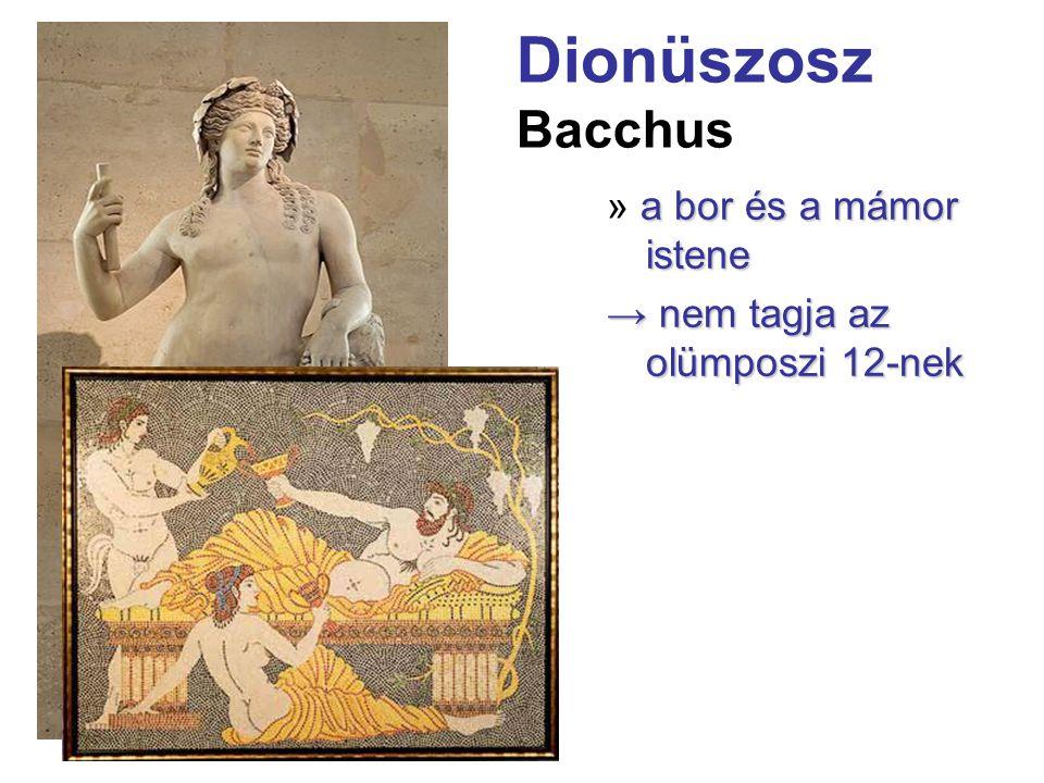 Dionüszosz Bacchus a bor és a mámor istene » a bor és a mámor istene → nem tagja az olümposzi 12-nek