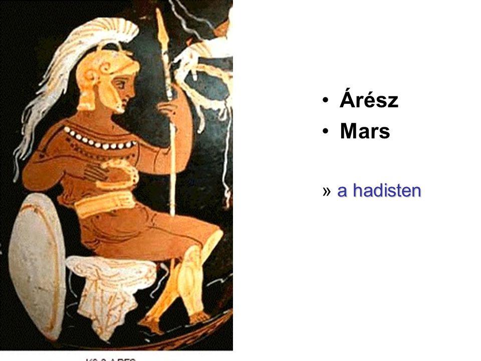 •Árész •Mars a hadisten » a hadisten