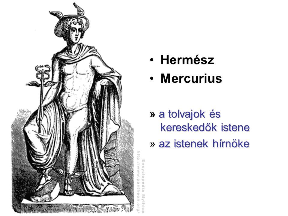 •Hermész •Mercurius a tolvajok és kereskedők istene » a tolvajok és kereskedők istene az istenek hírnöke » az istenek hírnöke