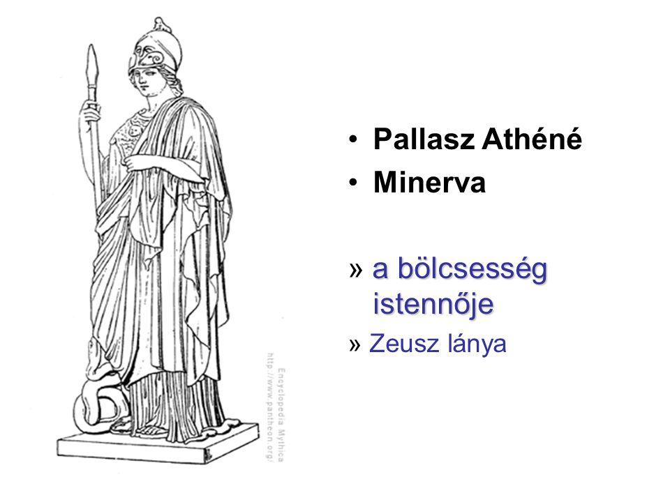 •Pallasz Athéné •Minerva a bölcsesség istennője » a bölcsesség istennője » Zeusz lánya