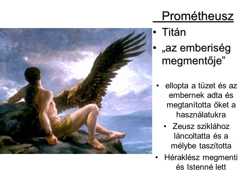 """Prométheusz •Titán •""""az emberiség megmentője"""" •ellopta a tüzet és az embernek adta és megtanította őket a használatukra •Zeusz sziklához láncoltatta é"""