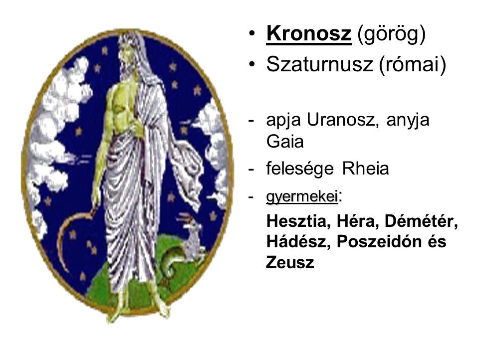 •Kronosz (görög) •Szaturnusz (római) -apja Uranosz, anyja Gaia -felesége Rheia -gyermekei -gyermekei : Hesztia, Héra, Démétér, Hádész, Poszeidón és Ze