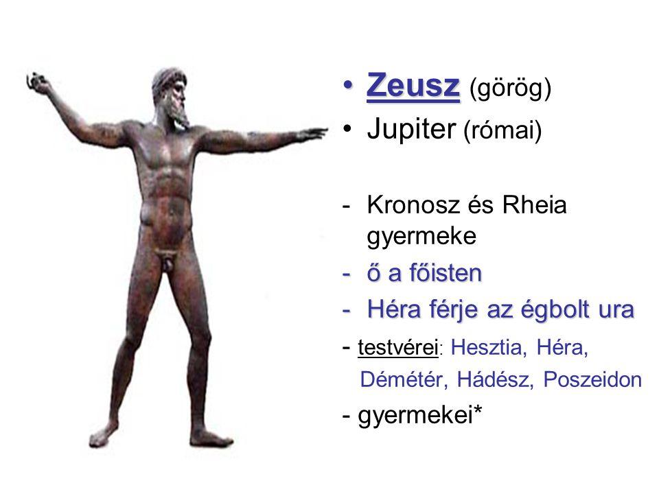 •Zeusz •Zeusz (görög) •Jupiter (római) -Kronosz és Rheia gyermeke -ő a főisten -Héra férje az égbolt ura - testvérei : Hesztia, Héra, Démétér, Hádész,