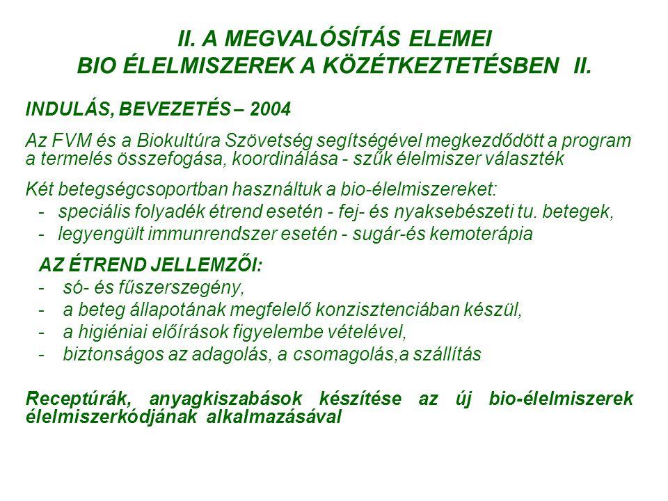 II. A MEGVALÓSÍTÁS ELEMEI BIO ÉLELMISZEREK A KÖZÉTKEZTETÉSBEN II. INDULÁS, BEVEZETÉS – 2004 Az FVM és a Biokultúra Szövetség segítségével megkezdődött
