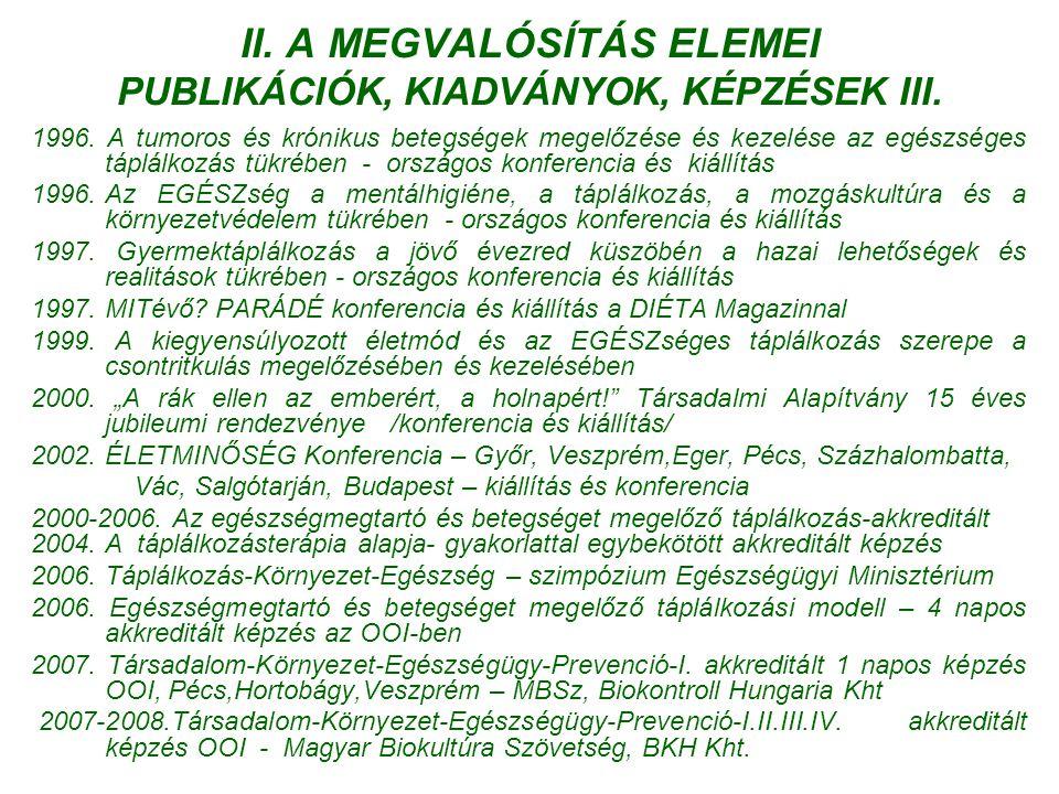 II. A MEGVALÓSÍTÁS ELEMEI PUBLIKÁCIÓK, KIADVÁNYOK, KÉPZÉSEK III. 1996. A tumoros és krónikus betegségek megelőzése és kezelése az egészséges táplálkoz